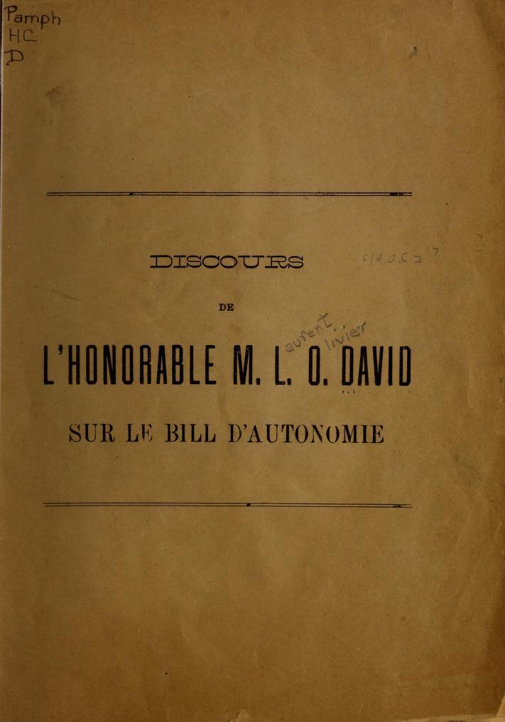 L.-O. (Laurent-Olivier), 1840-1926 David - Discours de l'honorable M. L.O. David sur le bill d'autonomie : au cours des deb́ats provoqués par le bill d'autonomie du nord-ouest, M. le sénateur L.O. David a prononcé au Sénat l'éloquent discours suivant.